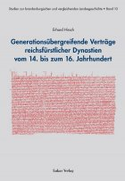 Generationsbergreifende Vertrge  reichsfrstlicher Dynastien vom 14. bis zum 16. Jahrhundert