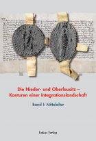 Die Nieder- und Oberlausitz  Konturen einer Integrationslandschaft, Bd. I: Mittelalter