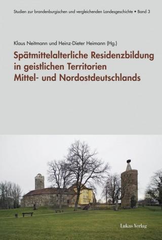 Spätmittelalterliche Residenzbildung in geistlichen Territorien Mittel- und Nordostdeutschlands
