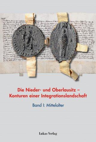 Die Nieder- und Oberlausitz – Konturen einer Integrationslandschaft, Bd. I: Mittelalter