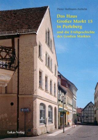 Das Haus Großer Markt15 in Perleberg und die Frühgeschichte des Großen Marktes