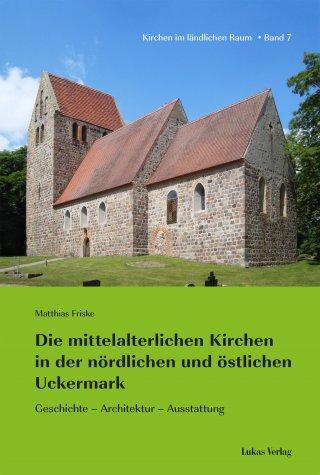 Die mittelalterlichen Kirchen in der nördlichen und östlichen Uckermark