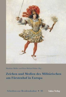 Zeichen und Medien des Militärischen am Fürstenhof im frühneuzeitlichen Europa