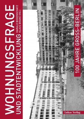 100 Jahre Groß-Berlin / Band 1: Wohnungsfrage und Stadtentwicklung