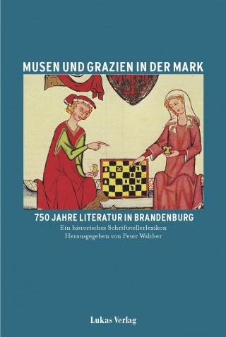 Musen und Grazien in der Mark. 750 Jahre Literatur in Brandenburg