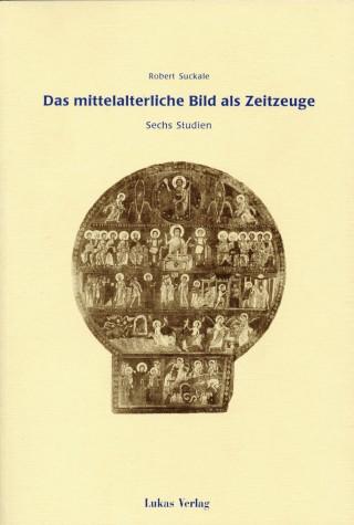 Das mittelalterliche Bild als Zeitzeuge