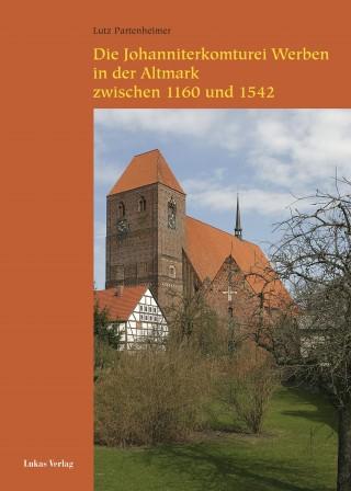 Die Johanniterkomturei Werben in der Altmark zwischen 1160 und 1542