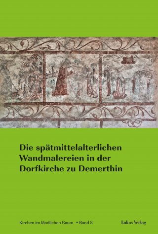Die spätmittelalterlichen Wandmalereien in der Dorfkirche zu Demerthin