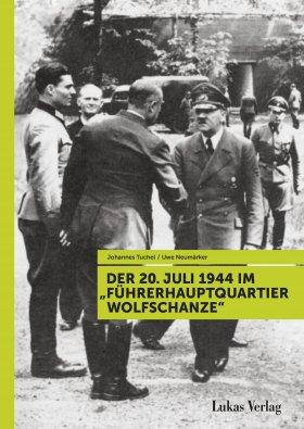 Der 20. Juli 1944 im »Führerhauptquartier Wolfschanze«