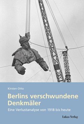 Berlins verschwundene Denkmäler