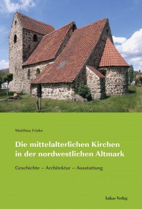 Die mittelalterlichen Kirchen in der nordwestlichen Altmark