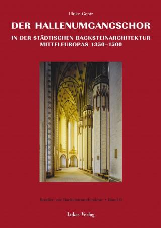 Der Hallenumgangschor in der städtischen Backsteinarchitektur Mitteleuropas 1350-1500