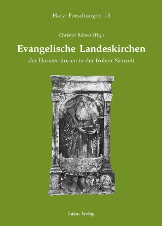 Evangelische Landeskirchen der Harzterritorien in der frühen Neuzeit